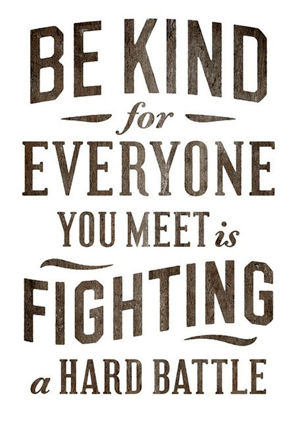 http://www.rlcwichita.com/wp-content/uploads/2013/08/wekosh-image-quote-be-kind-for-everyone-you-meet-is-fighting-a-hard-battle.jpg
